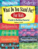 What Do You Stand For?  For Kids:  A Guide to Buil